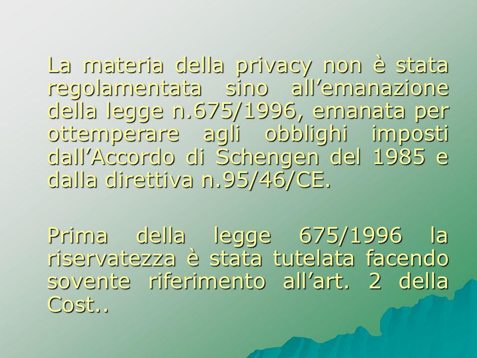 La materia della privacy non è stata regolamentata sino allemanazione della legge n.675/1996, emanata per ottemperare agli obblighi imposti dallAccord