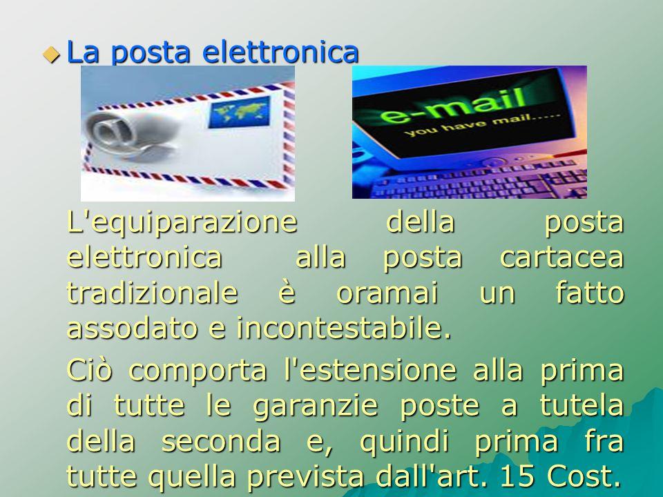 La posta elettronica La posta elettronica L'equiparazione della posta elettronica alla posta cartacea tradizionale è oramai un fatto assodato e incont