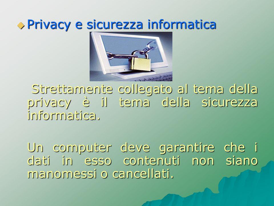 Privacy e sicurezza informatica Privacy e sicurezza informatica Strettamente collegato al tema della privacy è il tema della sicurezza informatica. St
