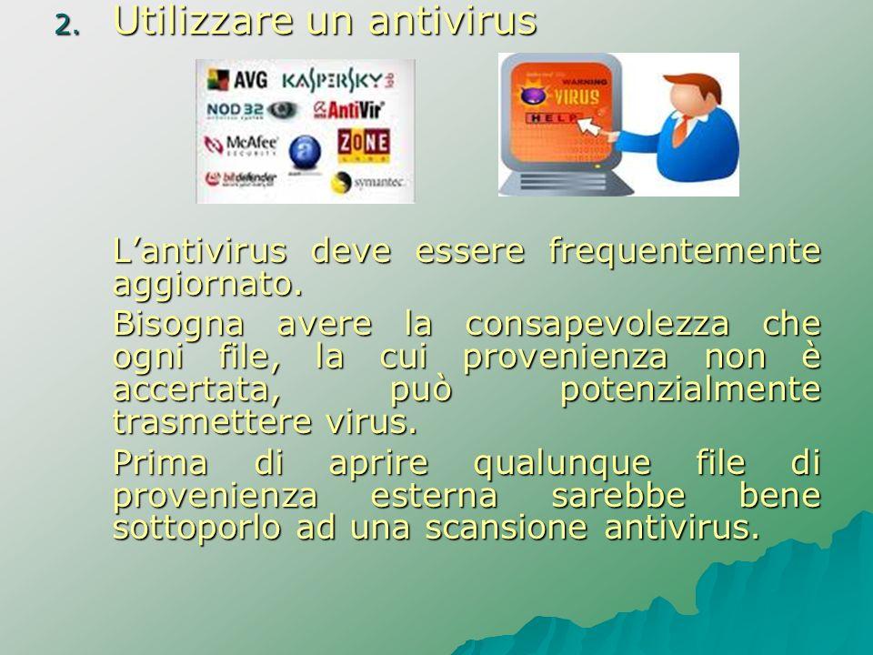2. Utilizzare un antivirus Lantivirus deve essere frequentemente aggiornato. Bisogna avere la consapevolezza che ogni file, la cui provenienza non è a