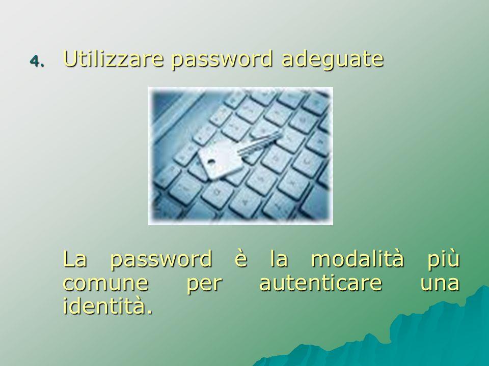 4. Utilizzare password adeguate La password è la modalità più comune per autenticare una identità.
