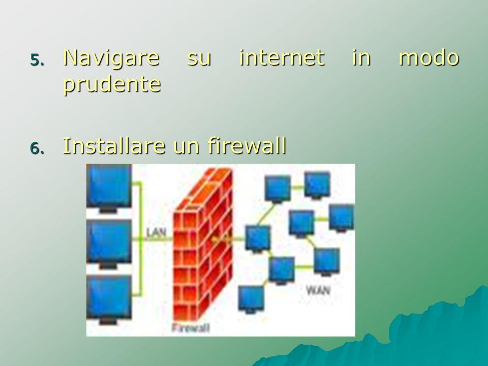 5. Navigare su internet in modo prudente 6. Installare un firewall