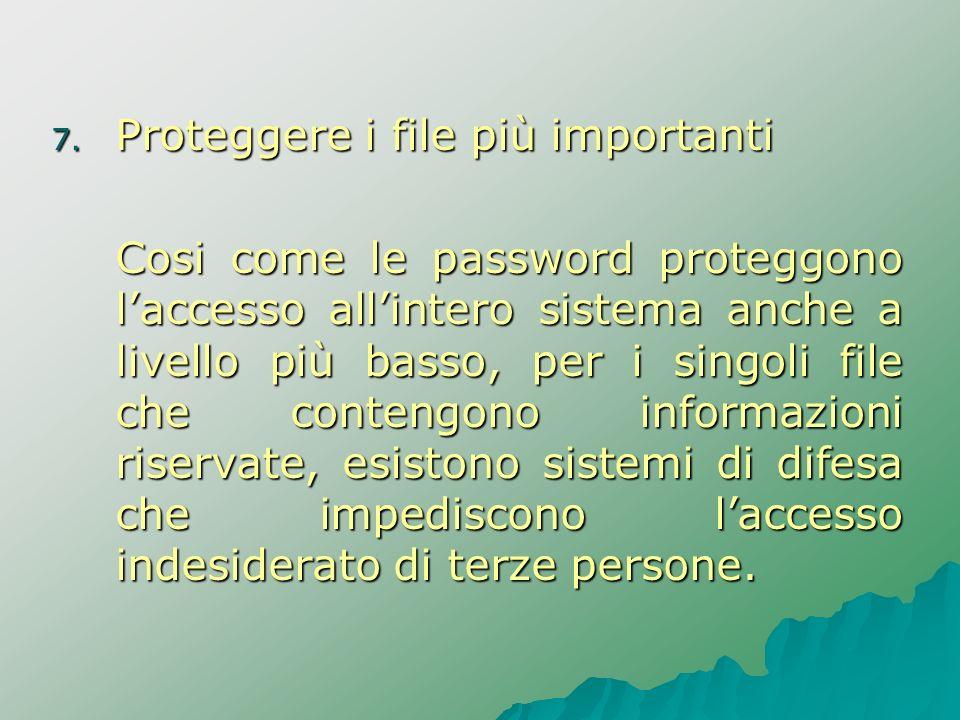 7. Proteggere i file più importanti Cosi come le password proteggono laccesso allintero sistema anche a livello più basso, per i singoli file che cont
