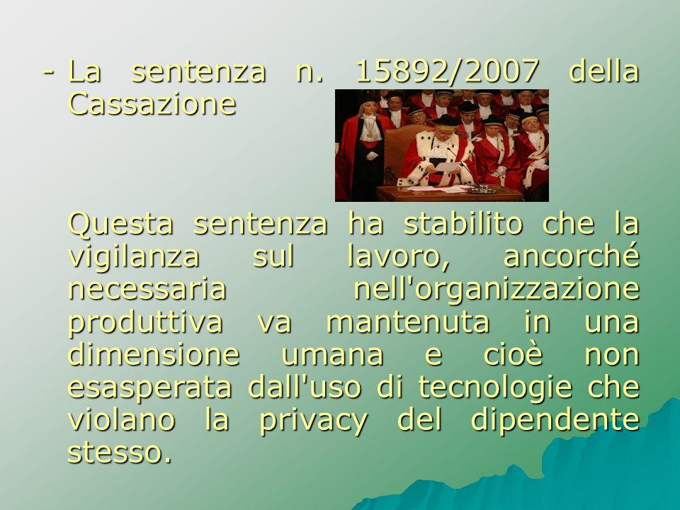 -La sentenza n. 15892/2007 della Cassazione Questa sentenza ha stabilito che la vigilanza sul lavoro, ancorché necessaria nell'organizzazione produtti