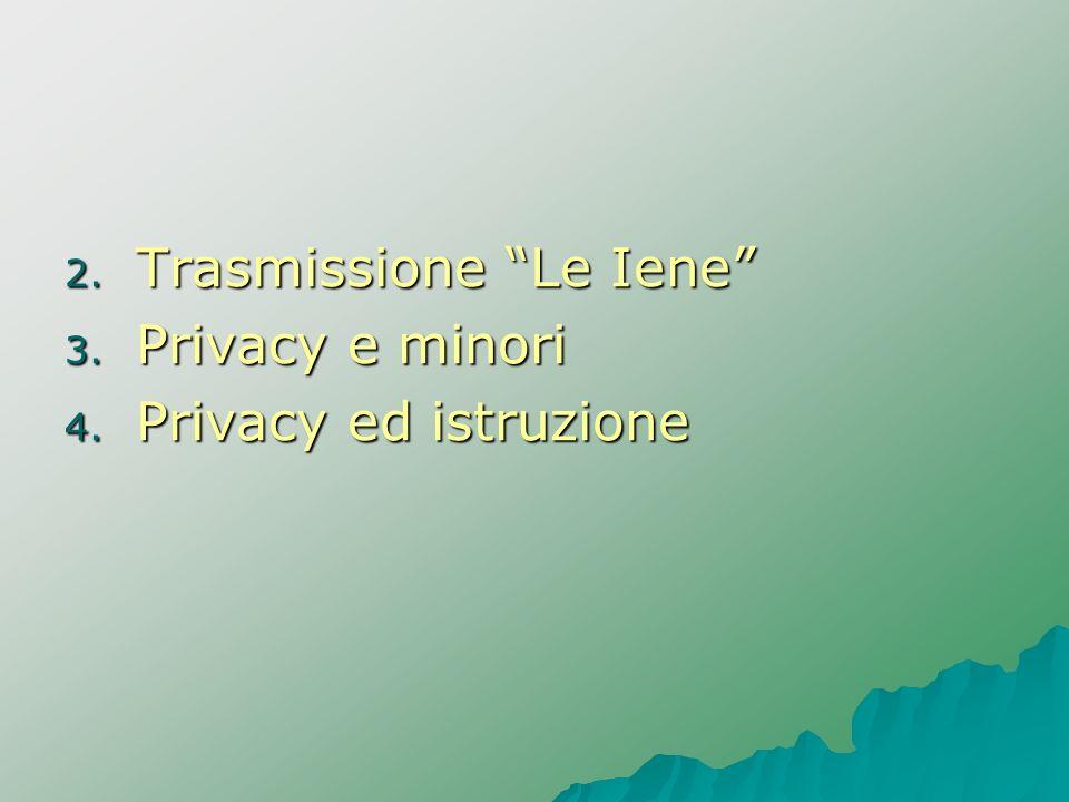 2. Trasmissione Le Iene 3. Privacy e minori 4. Privacy ed istruzione
