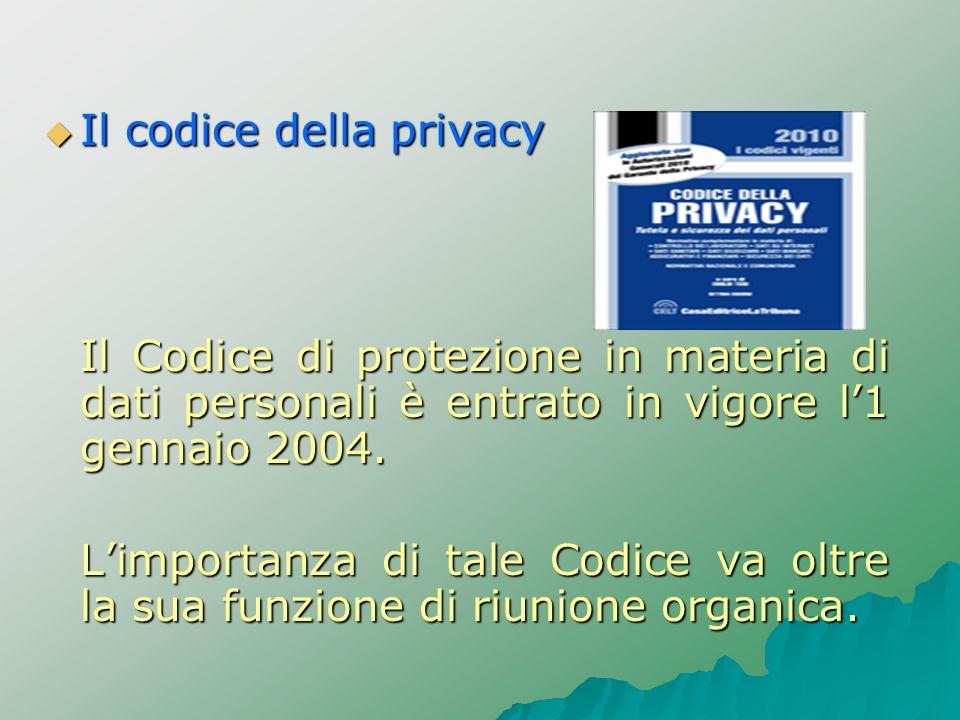 Il codice della privacy Il codice della privacy Il Codice di protezione in materia di dati personali è entrato in vigore l1 gennaio 2004. Limportanza