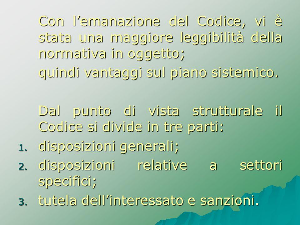 Con lemanazione del Codice, vi è stata una maggiore leggibilità della normativa in oggetto; quindi vantaggi sul piano sistemico. Dal punto di vista st