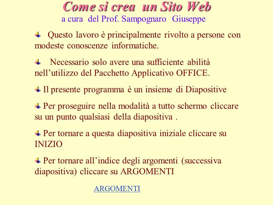 Come si crea un Sito Web a cura del Prof. Sampognaro Giuseppe Questo lavoro è principalmente rivolto a persone con modeste conoscenze informatiche. Ne