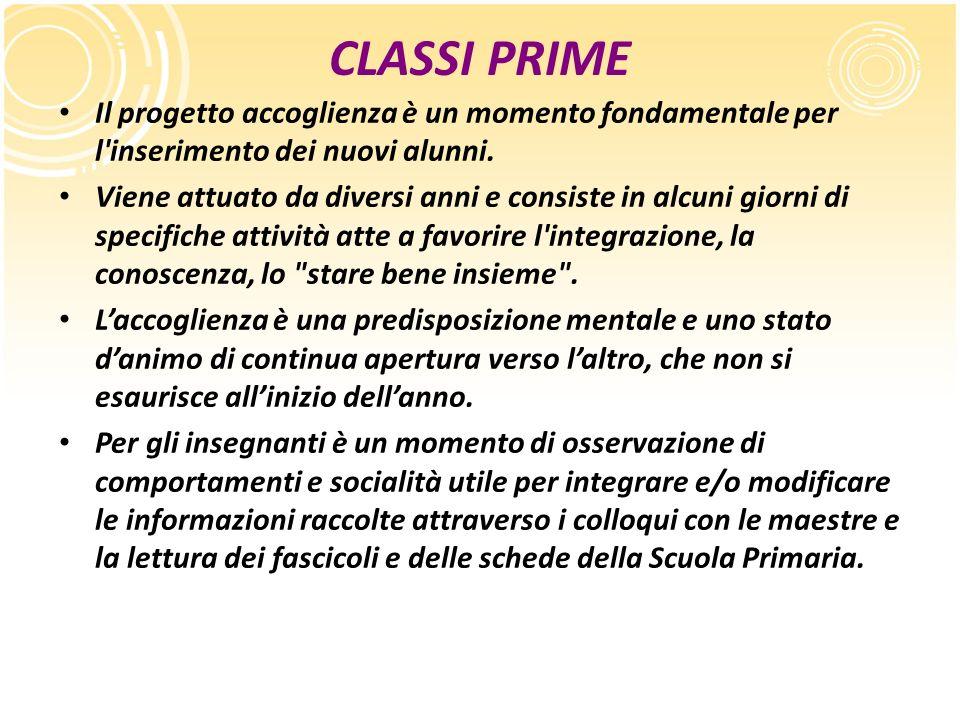 CLASSI PRIME Il progetto accoglienza è un momento fondamentale per l'inserimento dei nuovi alunni. Viene attuato da diversi anni e consiste in alcuni