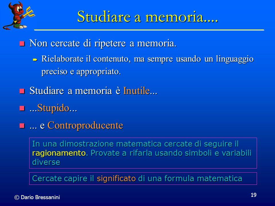© Dario Bressanini 19 Studiare a memoria.... Studiare a memoria è Inutile... Studiare a memoria è Inutile......Stupido......Stupido...... e Controprod