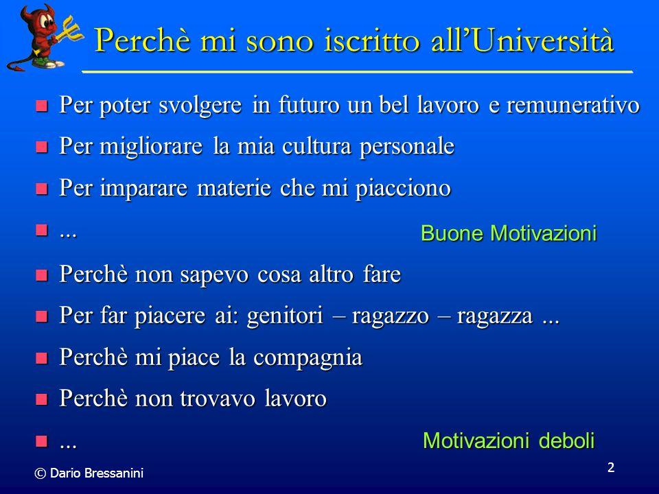 © Dario Bressanini 2 Perchè mi sono iscritto allUniversità Per poter svolgere in futuro un bel lavoro e remunerativo Per poter svolgere in futuro un b