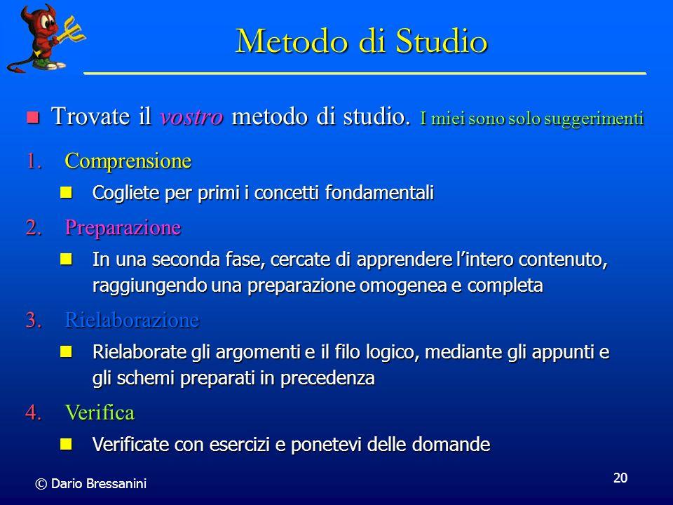 © Dario Bressanini 20 Metodo di Studio Trovate il vostro metodo di studio. I miei sono solo suggerimenti Trovate il vostro metodo di studio. I miei so