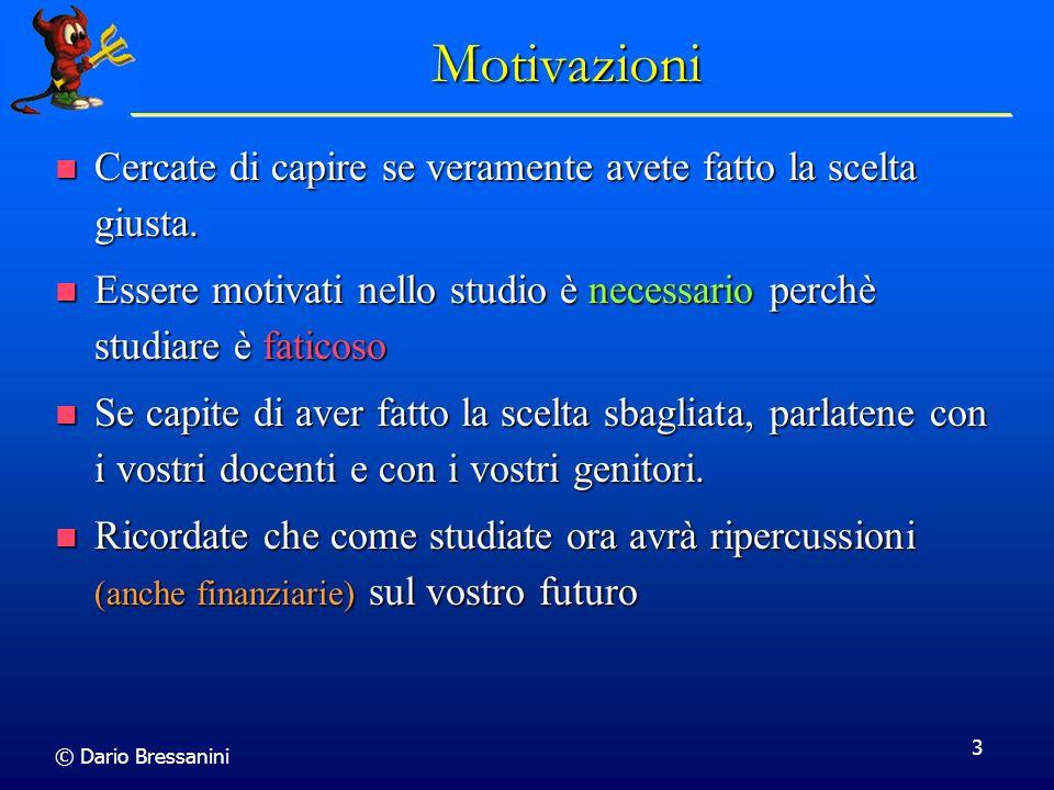 © Dario Bressanini 3 Motivazioni Cercate di capire se veramente avete fatto la scelta giusta. Cercate di capire se veramente avete fatto la scelta giu