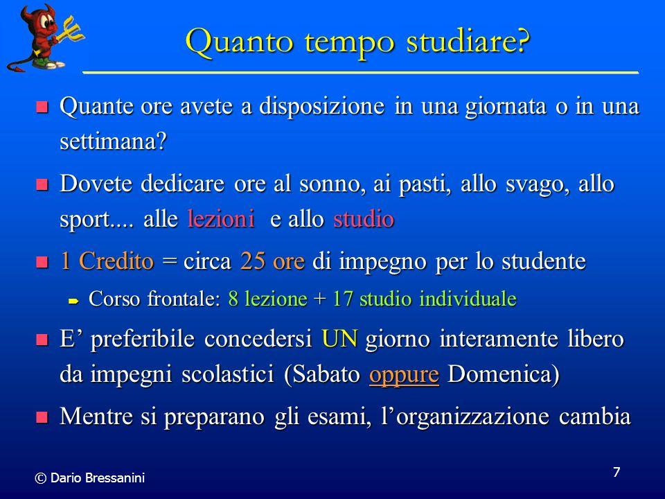 © Dario Bressanini 7 Quanto tempo studiare? Quante ore avete a disposizione in una giornata o in una settimana? Quante ore avete a disposizione in una