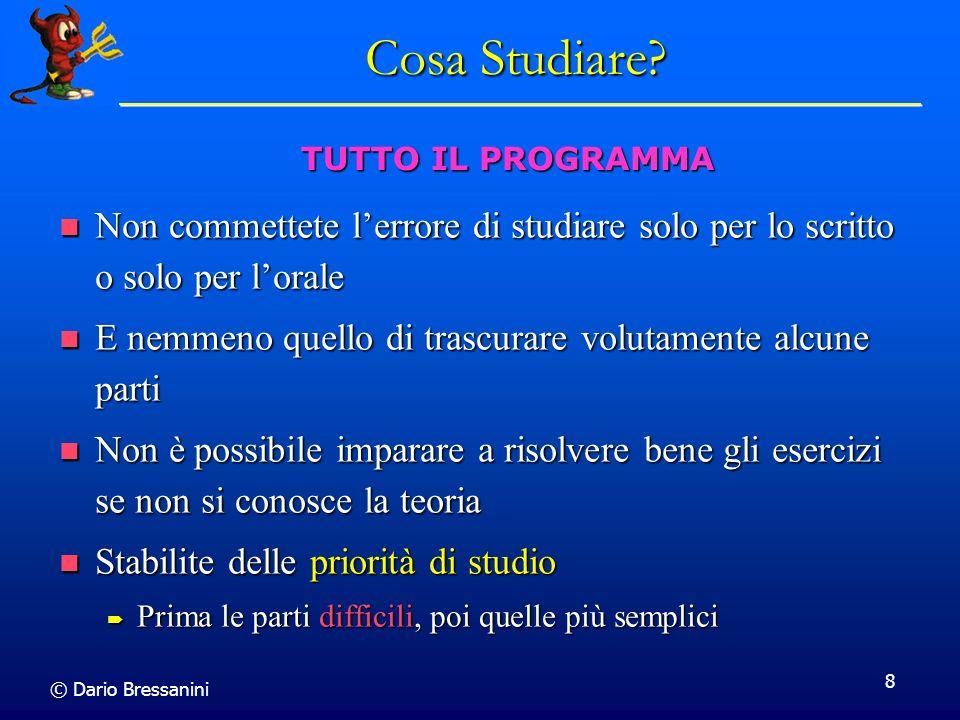 © Dario Bressanini 8 Cosa Studiare? Non commettete lerrore di studiare solo per lo scritto o solo per lorale Non commettete lerrore di studiare solo p