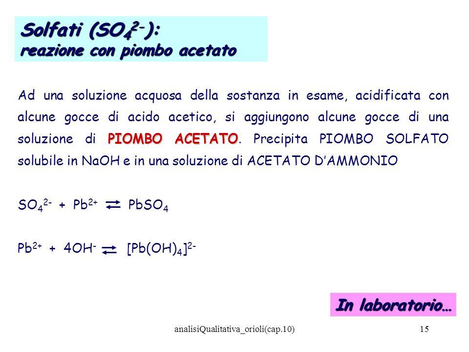analisiQualitativa_orioli(cap.10)15 PIOMBO ACETATO Ad una soluzione acquosa della sostanza in esame, acidificata con alcune gocce di acido acetico, si