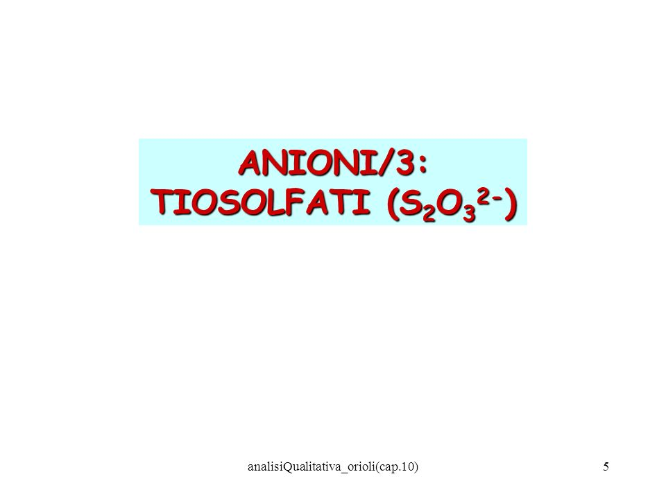 analisiQualitativa_orioli(cap.10)5 ANIONI/3: TIOSOLFATI (S 2 O 3 2- )