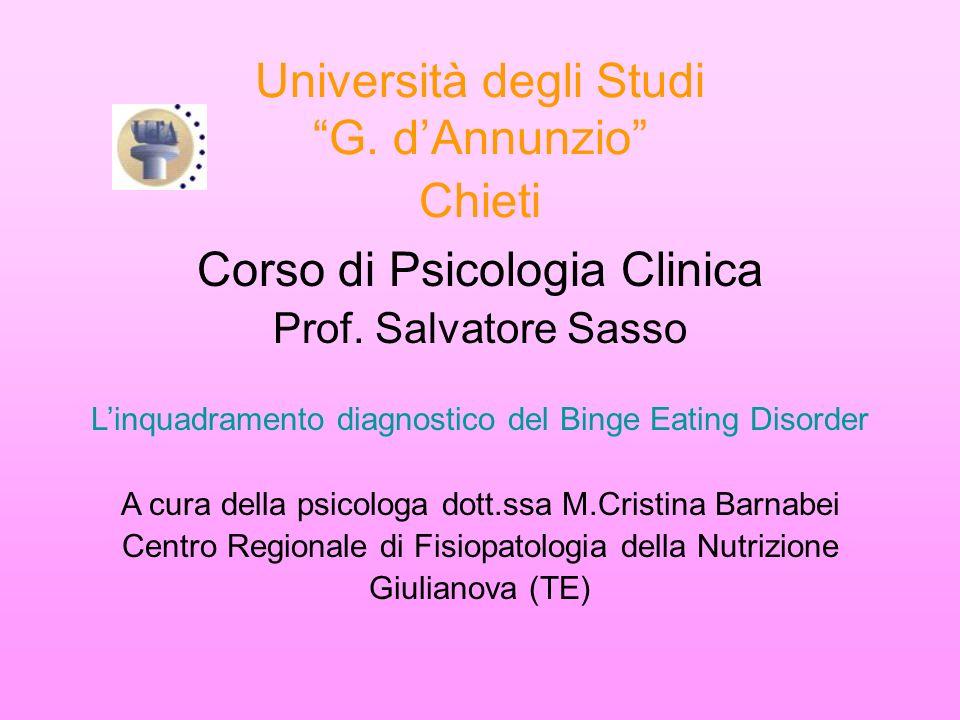 Università degli Studi G. dAnnunzio Chieti Corso di Psicologia Clinica Prof. Salvatore Sasso Linquadramento diagnostico del Binge Eating Disorder A cu