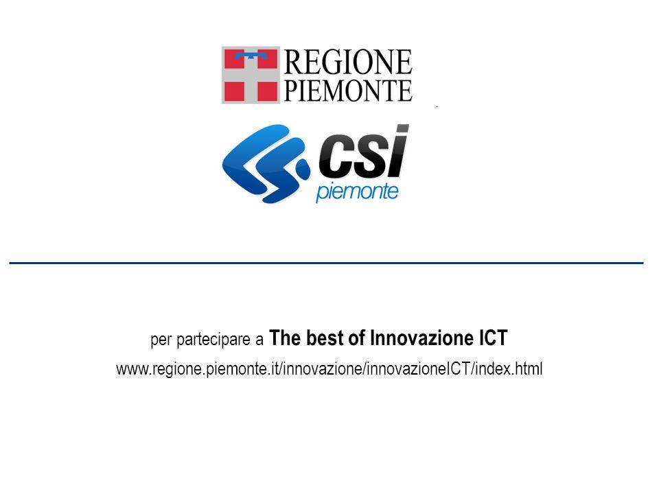 per partecipare a The best of Innovazione ICT www.regione.piemonte.it/innovazione/innovazioneICT/index.html