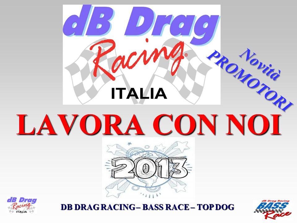 LAVORA CON NOI DB DRAG RACING – BASS RACE – TOP DOG Novità PROMOTORI