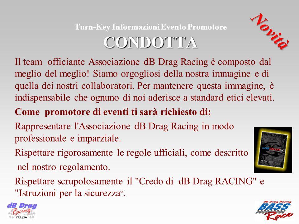 CONDOTTA Turn-Key Informazioni Evento Promotore CONDOTTA Il team officiante Associazione dB Drag Racing è composto dal meglio del meglio! Siamo orgogl