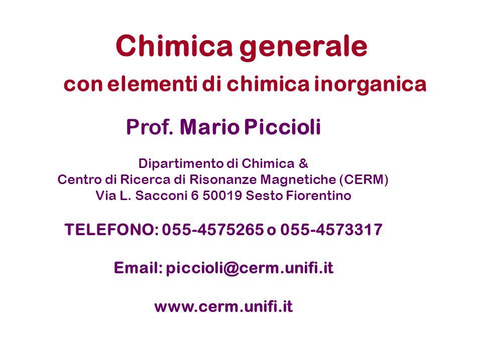 Testi consigliati Bertini, Luchinat, Mani CHIMICA, CEA Ambrosiana ISBN-88-408-1285-7 Bertini, Mani STECHIOMETRIA, CEA Ambrosiana ISBN-88-408-0930-9
