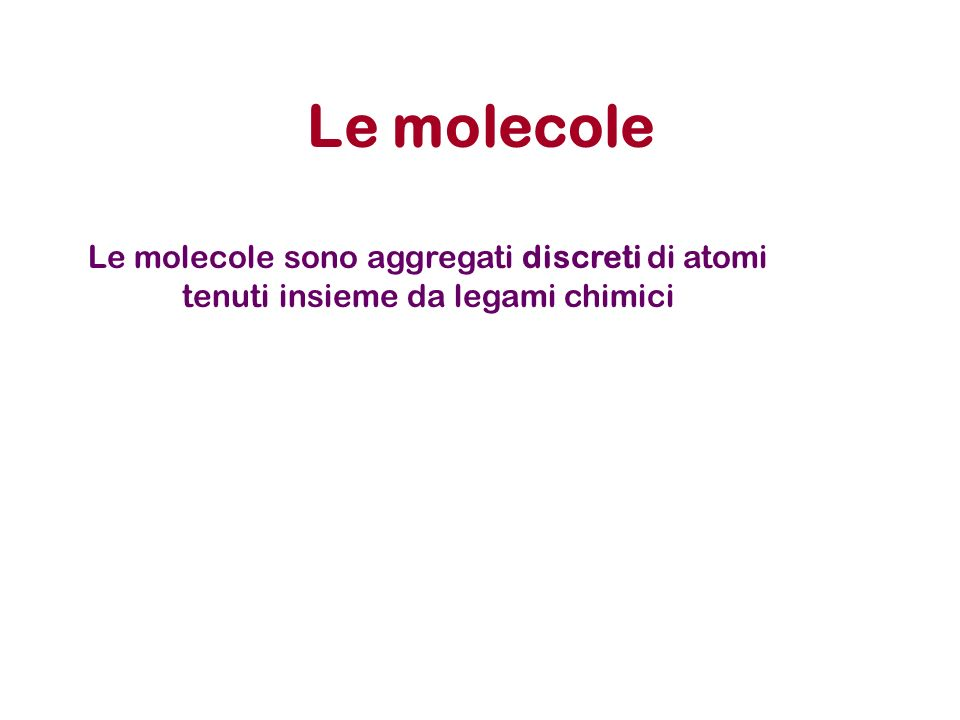 Elementi Il numero di composti e molecole presenti in natura é, virtualmente, infinito Linfinito numero di molecole presenti in natura deriva dalla combinazione, di un numero limitato di atomi.