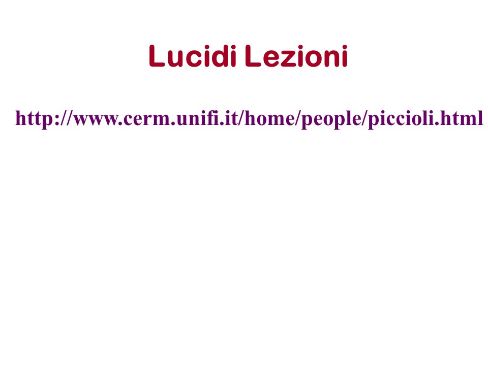 Lucidi Lezioni http://www.cerm.unifi.it/home/people/piccioli.html