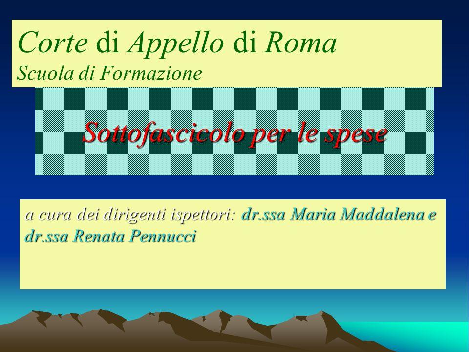 Sottofascicolo per le spese a cura dei dirigenti ispettori: dr.ssa Maria Maddalena e dr.ssa Renata Pennucci Corte di Appello di Roma Scuola di Formazi