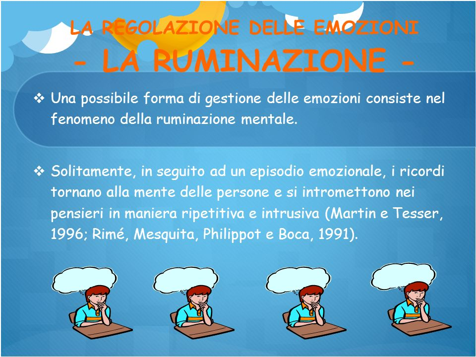 LA REGOLAZIONE DELLE EMOZIONI - LA RUMINAZIONE - Una possibile forma di gestione delle emozioni consiste nel fenomeno della ruminazione mentale. Solit