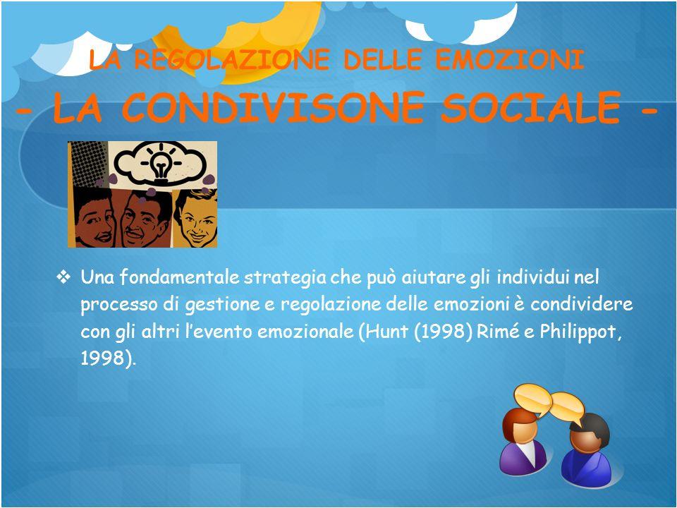 LA REGOLAZIONE DELLE EMOZIONI - LA CONDIVISONE SOCIALE - Una fondamentale strategia che può aiutare gli individui nel processo di gestione e regolazio