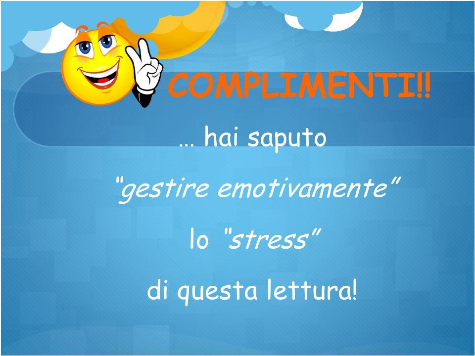 … hai saputo gestire emotivamente lo stress di questa lettura! COMPLIMENTI!!