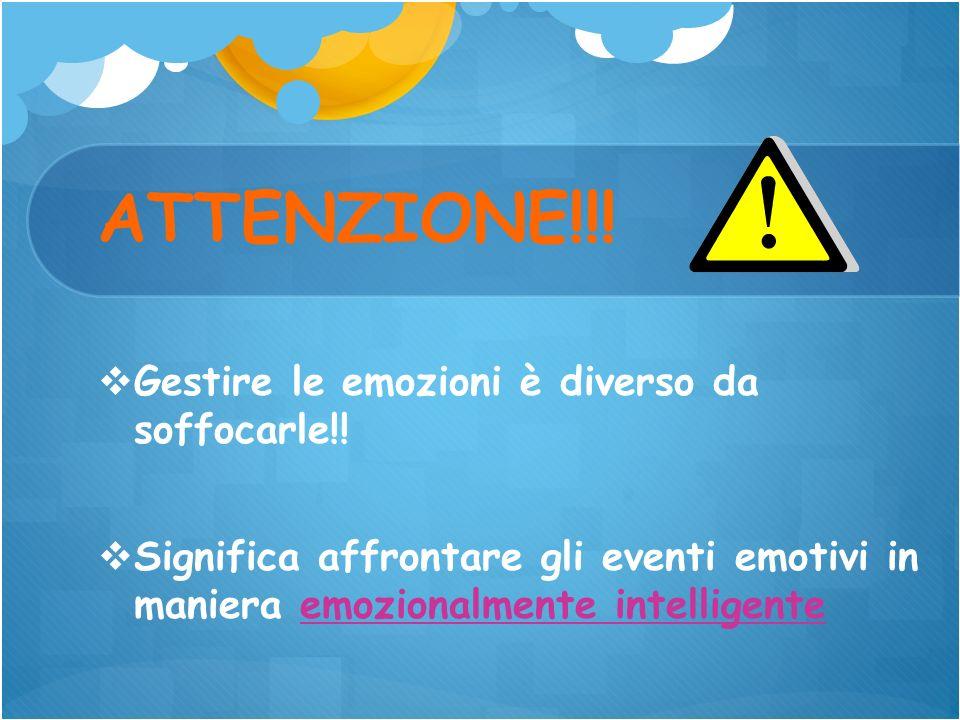 ATTENZIONE!!! Gestire le emozioni è diverso da soffocarle!! Significa affrontare gli eventi emotivi in maniera emozionalmente intelligente