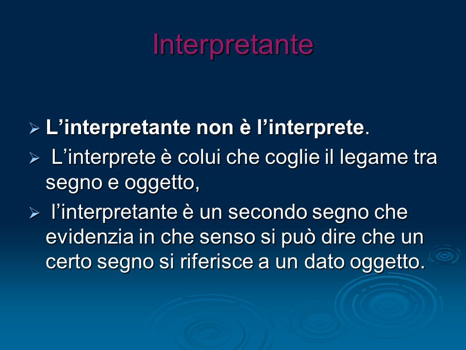 Interpretante Linterpretante non è linterprete. Linterpretante non è linterprete. Linterprete è colui che coglie il legame tra segno e oggetto, Linter