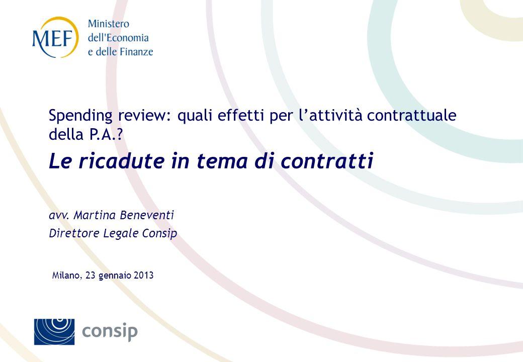 1 1 Spending review: quali effetti per lattività contrattuale della P.A.? Le ricadute in tema di contratti Milano, 23 gennaio 2013 avv. Martina Beneve