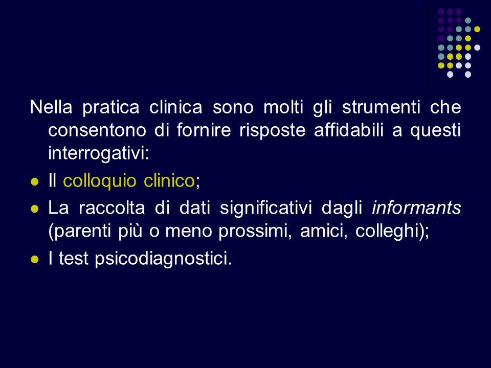 Nella pratica clinica sono molti gli strumenti che consentono di fornire risposte affidabili a questi interrogativi: Il colloquio clinico; La raccolta