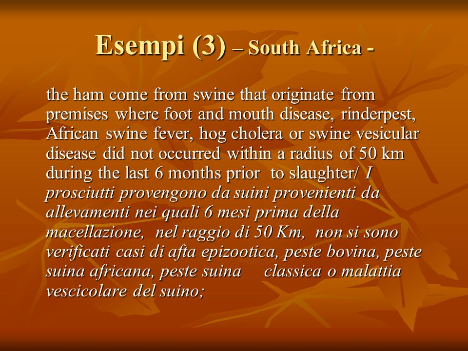 Esempi (3) – South Africa - the ham come from swine that originate from premises where foot and mouth disease, rinderpest, African swine fever, hog ch