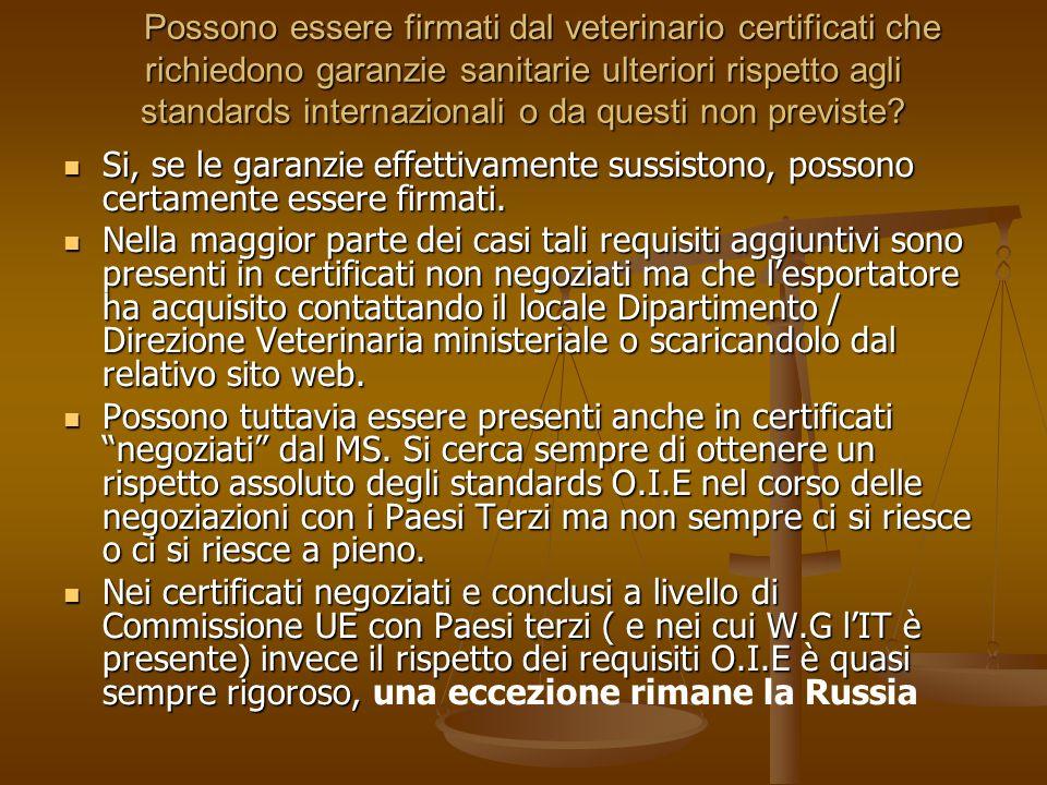 Possono essere firmati dal veterinario certificati che richiedono garanzie sanitarie ulteriori rispetto agli standards internazionali o da questi non