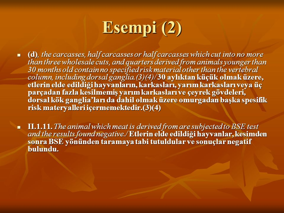 Esempi (2) (d), the carcasses, half carcasses or half carcasses which cut into no more than three wholesale cuts, and quarters derived from animals yo