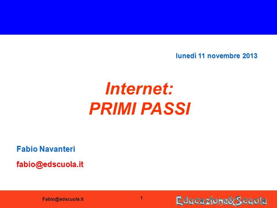 Fabio@edscuola.it 1 Internet: PRIMI PASSI Fabio Navanteri fabio@edscuola.it lunedì 11 novembre 2013lunedì 11 novembre 2013lunedì 11 novembre 2013lunedì 11 novembre 2013