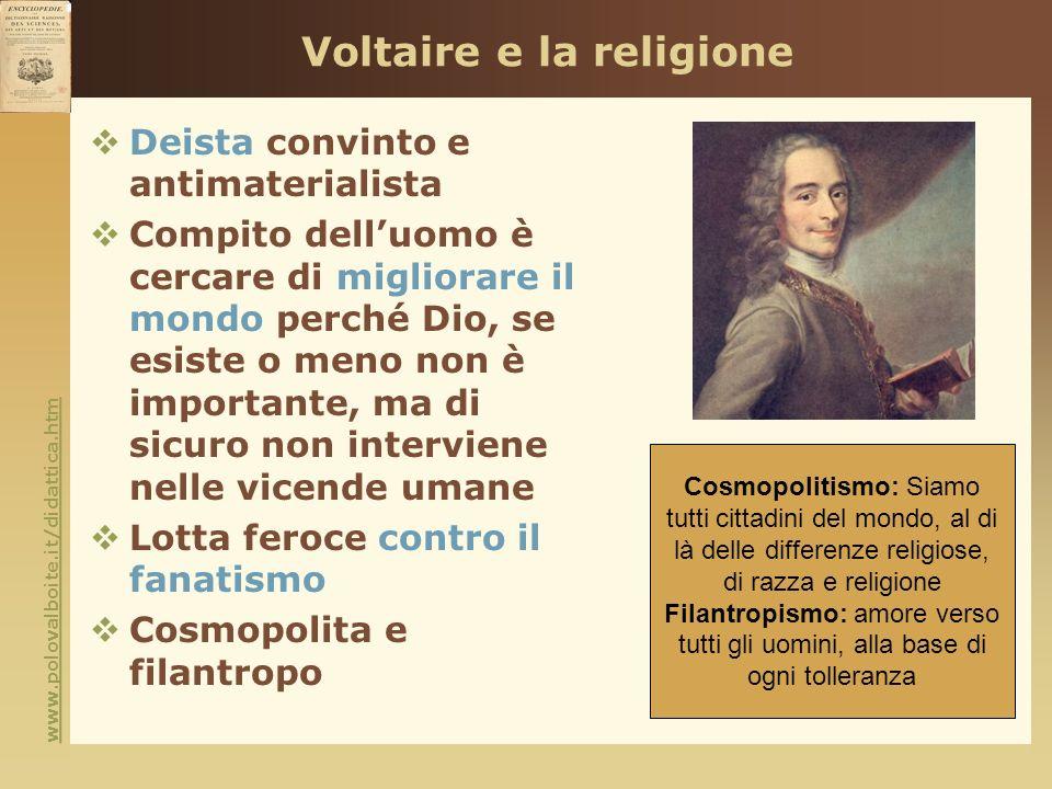www.polovalboite.it/didattica.htm Voltaire e la religione Deista convinto e antimaterialista Compito delluomo è cercare di migliorare il mondo perché