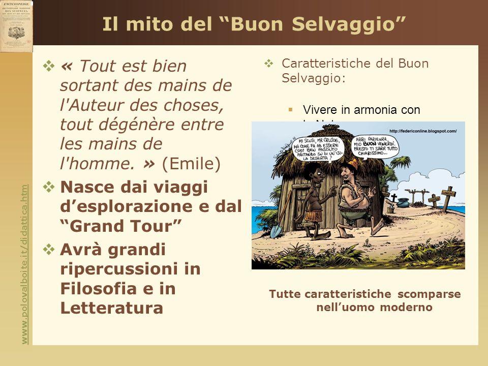 Il mito del Buon Selvaggio « Tout est bien sortant des mains de l'Auteur des choses, tout dégénère entre les mains de l'homme. » (Emile) Nasce dai via