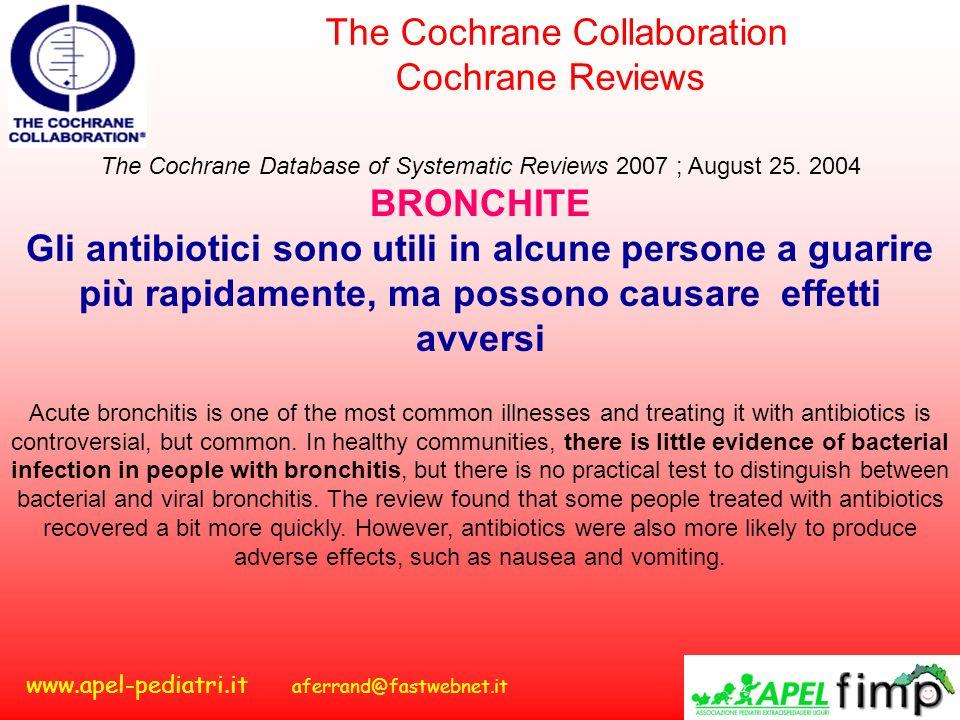 www.apel-pediatri.it aferrand@fastwebnet.it The Cochrane Database of Systematic Reviews 2007 ; August 25. 2004 BRONCHITE Gli antibiotici sono utili in