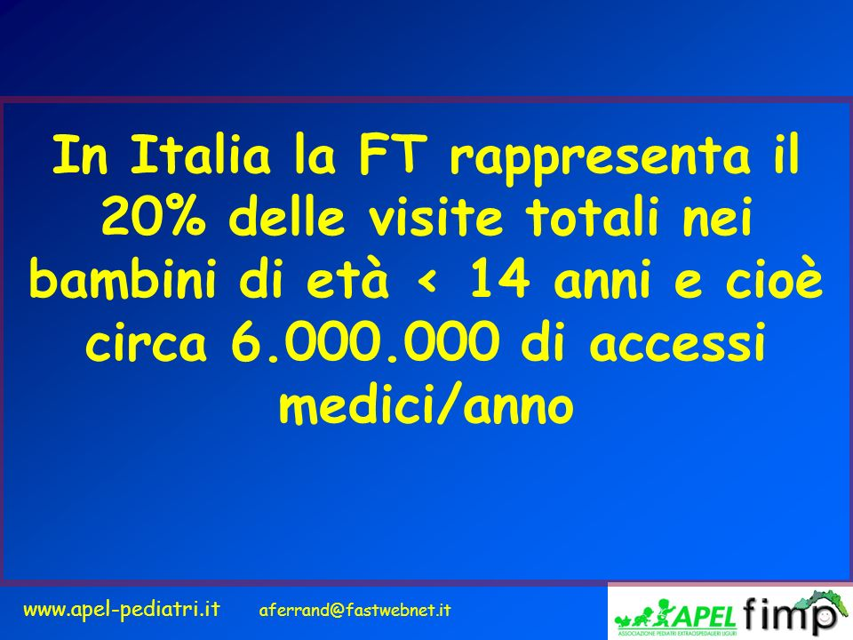 www.apel-pediatri.it aferrand@fastwebnet.it In Italia la FT rappresenta il 20% delle visite totali nei bambini di età < 14 anni e cioè circa 6.000.000
