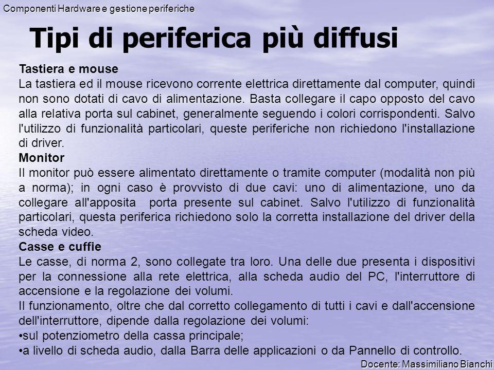 Docente: Massimiliano Bianchi Componenti Hardware e gestione periferiche Tipi di periferica più diffusi Tastiera e mouse La tastiera ed il mouse ricev