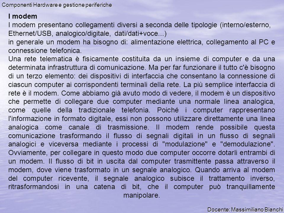 Docente: Massimiliano Bianchi Componenti Hardware e gestione periferiche I modem I modem presentano collegamenti diversi a seconda delle tipologie (in