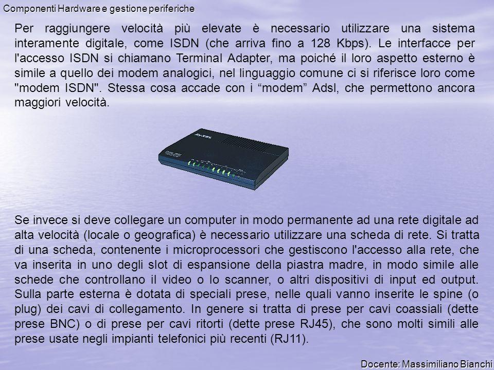 Docente: Massimiliano Bianchi Componenti Hardware e gestione periferiche Per raggiungere velocità più elevate è necessario utilizzare una sistema inte