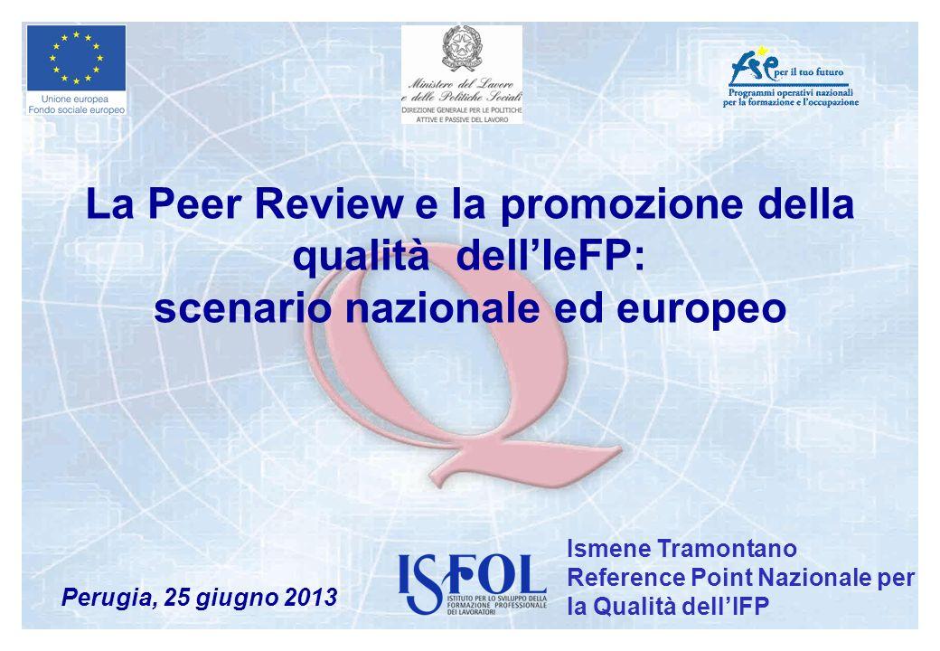 La Peer Review e la promozione della qualità dellIeFP: scenario nazionale ed europeo Perugia, 25 giugno 2013 Ismene Tramontano Reference Point Naziona