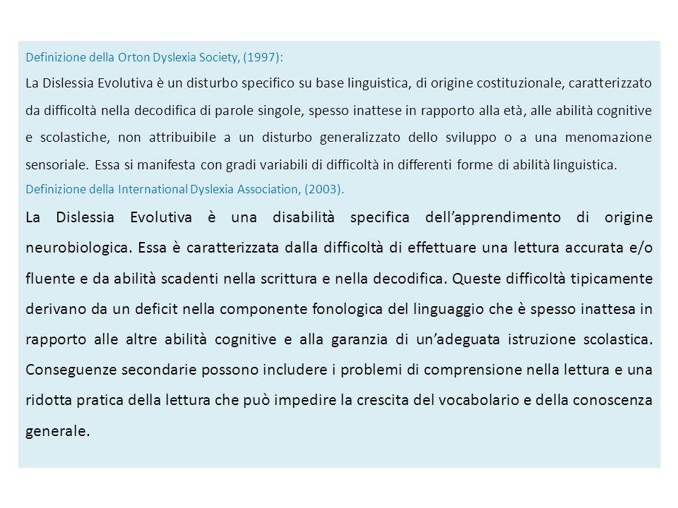 Definizione della Orton Dyslexia Society, (1997): La Dislessia Evolutiva è un disturbo specifico su base linguistica, di origine costituzionale, carat