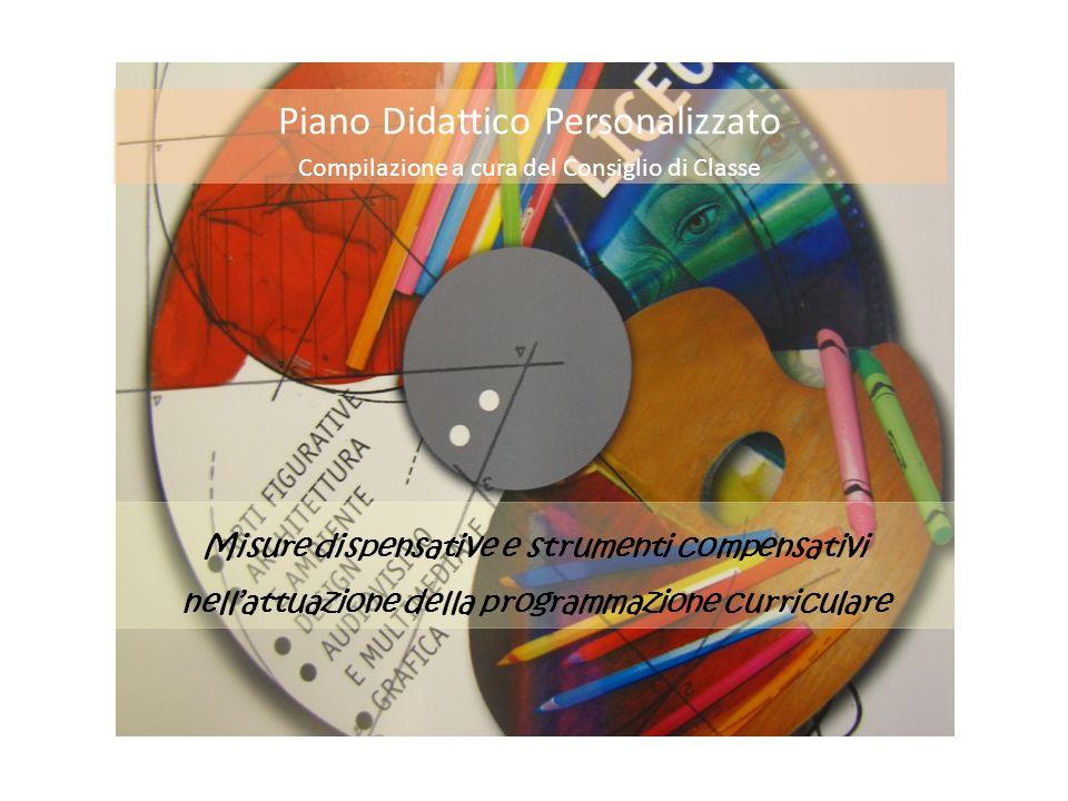 Misure dispensative e strumenti compensativi nellattuazione della programmazione curriculare Piano Didattico Personalizzato Compilazione a cura del Co